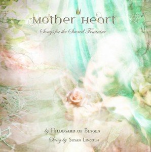 Mother Heart CD featuring Songs for the Sacred Feminine by Hildegard of Bingen